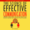The Science of Effective Communication: Improve Your Social Skills and Small Talk, Develop Charisma and Learn How to Talk to Anyone: Positive Psychology Coaching Series, Volume 15 (Unabridged) - Ian Tuhovsky