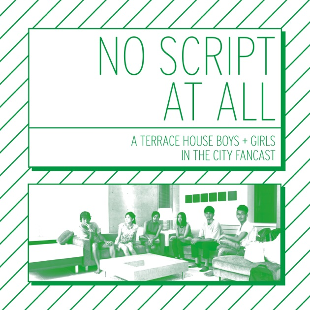 No script at all a terrace house boys and girls in the for Terrace house boys and girls