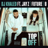 Top Off (feat. JAY Z, Future & Beyoncé) - DJ Khaled