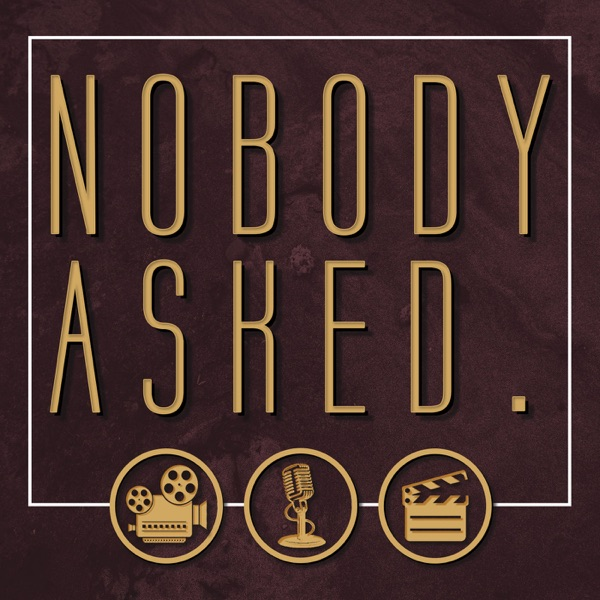The Nobody Asked Podcast