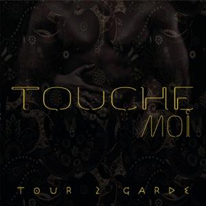 TOUR 2 GARDE - Touche moi