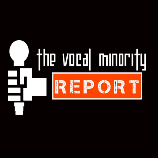 The Vocal Minority Report Podcast