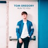 Start:00:45 - Tom Gregory - Run To You
