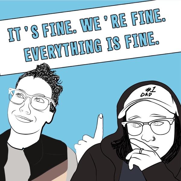 IT'S FINE, WE'RE FINE, EVERYTHING IS FINE.