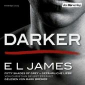 E L James - Darker - Fifty Shades of Grey: Gefährliche Liebe von Christian selbst erzählt  artwork