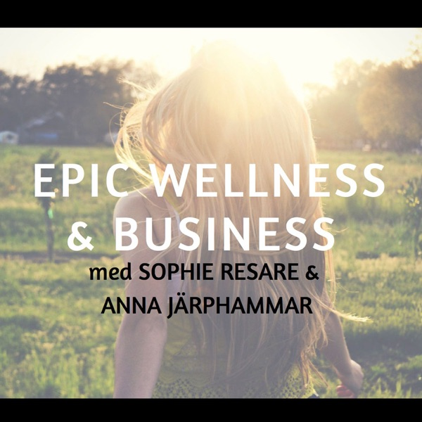 Epic Wellness & Business podden