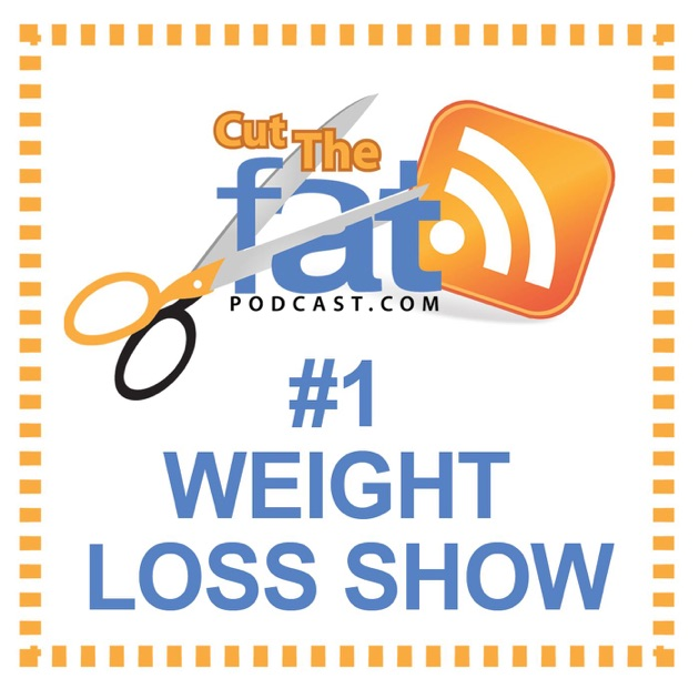 Cut The Fat Weight Loss Podcast Motivation T Advice Lose Fitness By Ray Hinish Blythe Alberg On Apple Podcasts