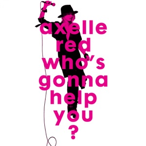 AXELLE RED - Who's Gonna Help You