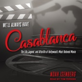 Noah Isenberg - We'll Always Have Casablanca: The Life, Legend, and Afterlife of Hollywood's Most Beloved Movie (Unabridged)  artwork