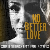 Stupid Goldfish - No Better Love (feat. Emelie Cyréus) Grafik