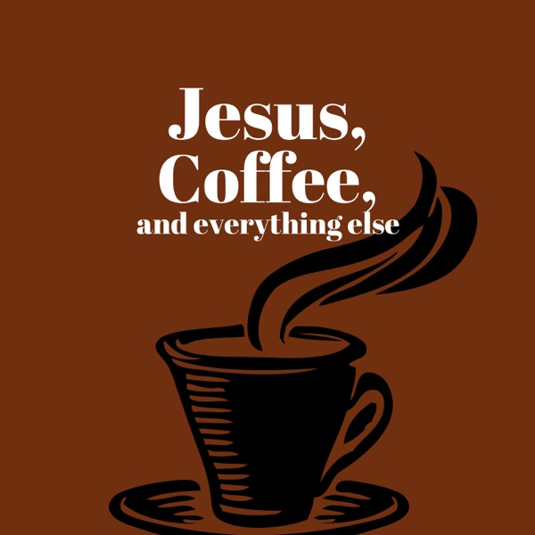 Jesus, Coffee, and everything else