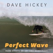 Dave Hickey - Perfect Wave: More Essays on Art and Democracy (Unabridged)  artwork