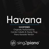 Havana (Shortened - Originally Performed by Camila Cabello & Young Thug) [Piano Karaoke Version]