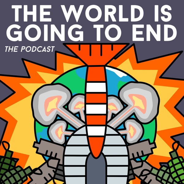 The World is Going to End Podcast