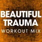 Beautiful Trauma (Workout Remix)
