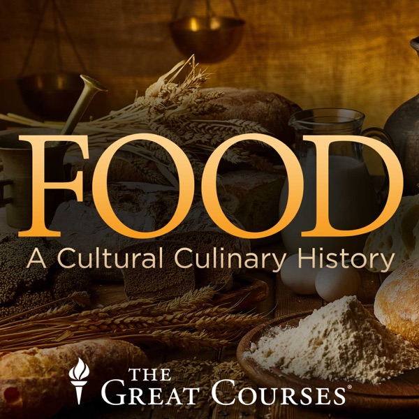 Food: A Cultural Culinary History Podcast - The Great Courses