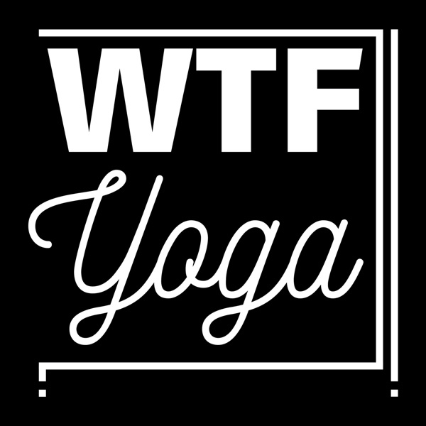 WTF?! Yoga Podcast