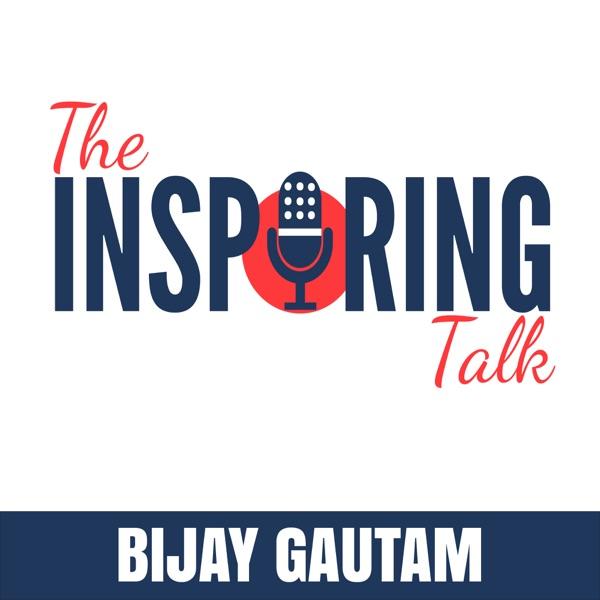 The Inspiring Talk: Bijay Gautam Interviews Most Successful and Inspiring Personalities Every Week