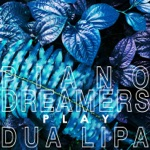 Piano Dreamers Play Dua Lipa (Instrumental)