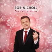 Yes It's Christmas Rob Nicholl