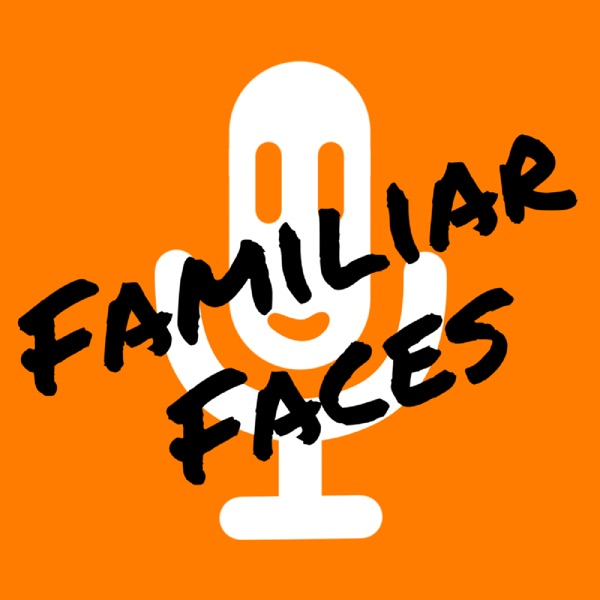 Familiar Faces Podcast