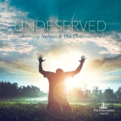 Undeserved - Anthony Nelson & the Overcomers