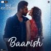 Baarish From Half Girlfriend - Tanishk Bagchi, Ash King & Shashaa Tirupati mp3
