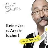 Keine Zeit für Arschlöcher! ... hör auf dein Herz - Horst Lichter