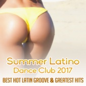 Summer Latino Dance Club 2017 - Best Hot Latin Groove & Greatest Hits of Spanish Instrumental Music & Sexy Songs