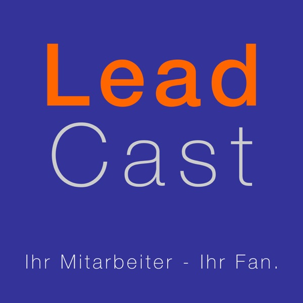 LeadCast: Ihr Mitarbeiter - Ihr Fan