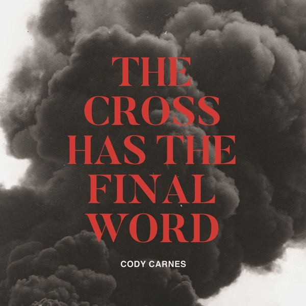The Cross Has the Final Word by Cody Carnes