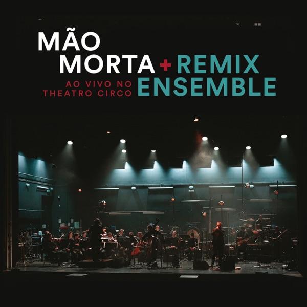 Mão Morta +Remix Ensemble -Ao Vivo No Teatro Circo (2017)