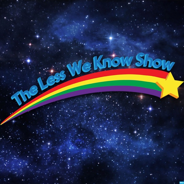 The Less We Know Show