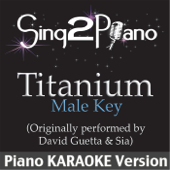 Titanium (Male Key) [Originally Performed By David Guetta & Sia] [Piano Karaoke Version]