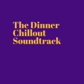The Dinner Chillout Soundtrack (Dinner Songs Deluxe )