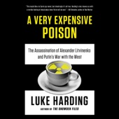 A Very Expensive Poison: The Assassination of Alexander Litvinenko and Putin's War with the West (Unabridged) - Luke Harding Cover Art