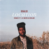 Khalid - Location (Remix) [feat. Lil Wayne & Kehlani]  artwork