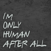 I'm Only Human After All