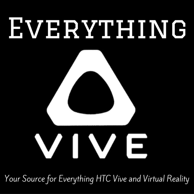 Everything Vive - Your Source for Everything HTC Vive and Virtual Reality by Everything Vive - Your Source for Everything HTC Vive and Virtual Reality on Apple Podcasts