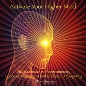 Activate Your Higher Mind: Subconscious Programming for Success, Happiness, Abundance and Prosperity