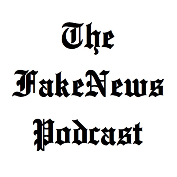 The Fake News Podcast
