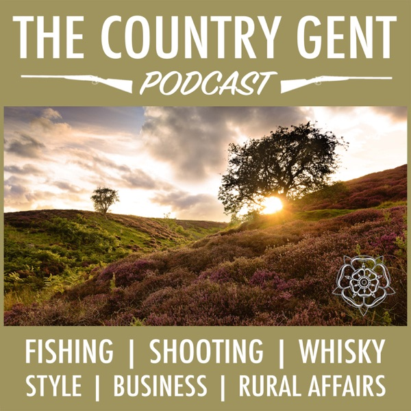 The Country Gent Podcast: Fishing, Shooting, Whisky, Style, History, Wealth & Rural Affairs