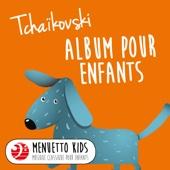 Tchaïkovski: Album pour enfants (Menuetto Kids - Musique classique pour enfants)