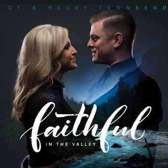 Faithful in the Valley – C.T. Townsend & Becky Townsend