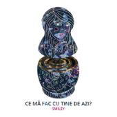 Ce Ma Fac Cu Tine De Azi? (feat. Guess Who) - Smiley