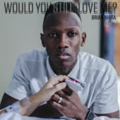 Would You Still Love Me? - Brian Nhira