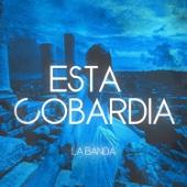 Esta Cobardia - La Banda