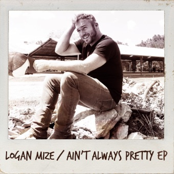 Ain't Always Pretty – EP – Logan Mize