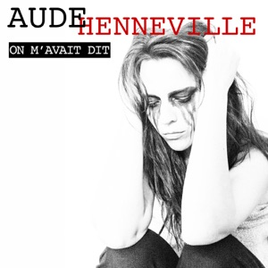 AUDE HENNEVILLE - On M'avait Dit