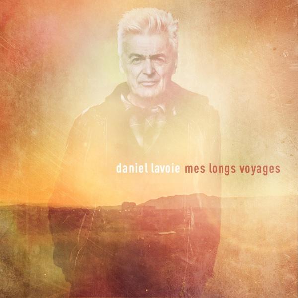 Mes longs voyages (Édition deluxe) | Daniel Lavoie